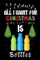 All I Want For Christmas Is Bottles: Bottles lovers Appreciation gifts for Xmas, Funny Bottles Christmas Notebook / Thanksgiving & Christmas Gift