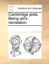 Cambridge Jests. Being Wit's Recreation