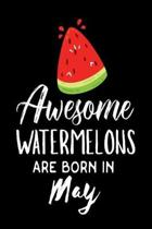 Awesome Watermelons Are Born in May
