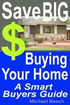 Save BIG $$$ Buying Your Home, A Smart Buyer Guide