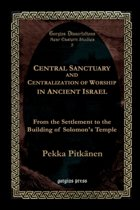 Central Sanctuary and Centralization of Worship in Ancient Israel