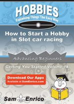 How to Start a Hobby in Slot car racing