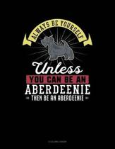 Always Be Yourself Unless You Can Be an Aberdeenie Then Be an Aberdeenie