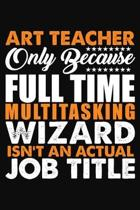 Art Teacher Only Because Full Time Multitasking Wizard Isnt An Actual Job Title