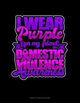 I Wear Purple For My Friend Domestic Violence Awareness: Unruled Composition Book