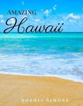 Amazing Hawaii: A Beautiful Picture Book Photography Coffee Table Photobook Travel Tour Guide Book with Photos of the Spectacular Stat