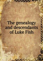 The Genealogy and Descendants of Luke Fish