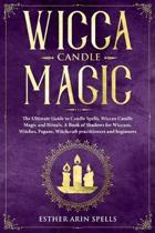 Wicca Candle Magic: The Ultimate Guide to Candle Spells, Wiccan Candle Magic and Rituals. A Book of Shadows for Wiccans, Witches, Pagans,
