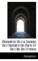 Memoires de La Societe de L'Histoire de Paris Et de L'Ile-de-France