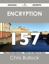 Encryption 157 Success Secrets - 157 Most Asked Questions On Encryption - What You Need To Know