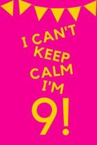 I Can't Keep Calm I'm 9!