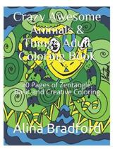 Crazy Awesome Animals & Things Adult Coloring Book