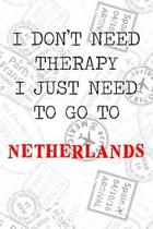 I Don't Need Therapy I Just Need To Go To Netherlands: 6x9'' Dot Bullet Travel Stamps Notebook/Journal Funny Gift Idea For Travellers, Explorers, Backp
