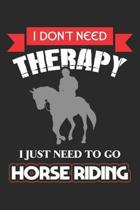 I don't need Therapy I Just need to go Horse Riding: Horseback Riding Equestrian Sport Pony ruled Notebook 6x9 Inches - 120 lined pages for notes, dra
