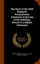 The Story of the 116th Regiment Pennsylvania Volunteers in the War of the Rebellion; Record of a Gallant Command