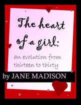 The Heart of a Girl: An Evolution From Thirteen to Thirty