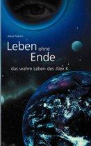 Leben Ohne Ende - Das Wahre Leben Des Alex K.