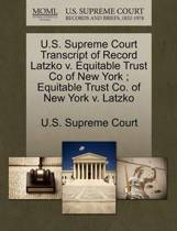 U.S. Supreme Court Transcript of Record Latzko V. Equitable Trust Co of New York; Equitable Trust Co. of New York V. Latzko