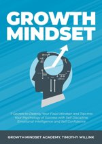 Growth Mindset: 7 Secrets to Destroy Your Fixed Mindset and Tap into Your Psychology of Success with Self Discipline, Emotional Intelligence and Self Confidence