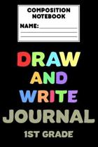 Composition Notebook Draw And Write Journal 1st Grade: First Grade Back To School Writing Notebook, Primary Composition Paper, Draw and Write Journal,