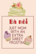 B N i Just Mom with an Extra Sweet Frosting