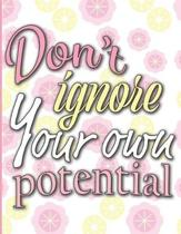 Don't Ignore Your Own Potential
