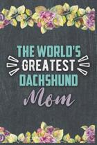 The World's Greatest Dachshund Mom: Nice Lined Journal, Diary and Gift for a Woman or Girl