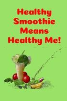 Healthy Smoothie Means Healthy Me!