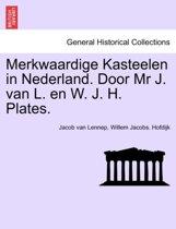 Merkwaardige kasteelen in Nederland. door mr j. van l. en w. j. h. plates.