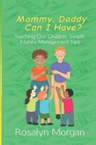Mommy, Daddy Can I Have?: Teaching Our Children Simple Money Management Tips