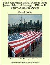 Four American Naval Heroes: Paul Jones, Admiral Farragut, Oliver H. Perry, Admiral Dewey