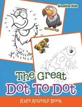 The Great Dot to Dot Kid's Activity Book
