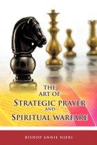 THE Art of Strategic Prayer and Spiritual Warfare