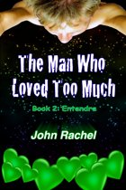 The Man Who Loved Too Much: Book 2: Entendre