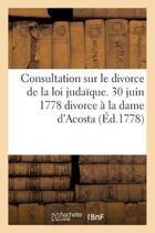 Consultation Sur Le Divorce de la Loi Juda�que. 30 Juin 1778. Sur La Question de Savoir Si Le