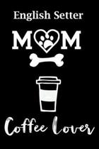 English Setter Mom Coffee Lover