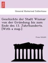 Geschichte Der Stadt Wismar Von Der Gründung Bis Zum Ende Des 13. Jahrhunderts. [with a Map.]
