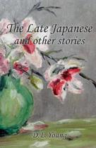 The Late Japanese and Other Stories