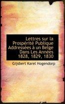 Lettres Sur La Prosp Rit Publique Address Es Un Belge Dans Les Ann Es 1828, 1829, 1830