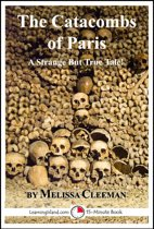 The Catacombs of Paris: A Strange But True Tale