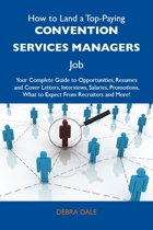 How to Land a Top-Paying Convention services managers Job: Your Complete Guide to Opportunities, Resumes and Cover Letters, Interviews, Salaries, Promotions, What to Expect From Recruiters and More