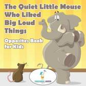 The Quiet Little Mouse Who Liked Big Loud Things Opposites Book for Kids