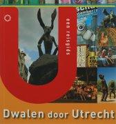 Dwalen door Utrecht - Een reisgids