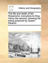 The Life and Death of Fair Rosamond, Concubine to King Henry the Second; Shewing Her Being Poisoned by Queen Eleanor