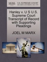Hanley V. U S U.S. Supreme Court Transcript of Record with Supporting Pleadings