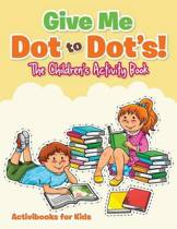 Give Me Dot to Dot's! The Children's Activity Book