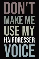 Don't make me use my hairdresser voice