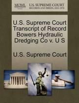 U.S. Supreme Court Transcript of Record Bowers Hydraulic Dredging Co V. U S