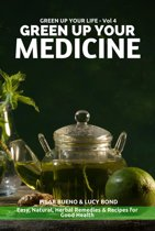 GREEN UP YOUR MEDICINE: Easy Natural & Herbal Remedies & Recipes for Good Health