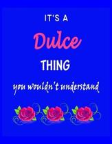 It's A Dulce Thing You Wouldn't Understand: Dulce First Name Personalized Journal 8.5 x 11 Notebook, Wide Ruled (Lined) blank pages Funny Cover for Gi